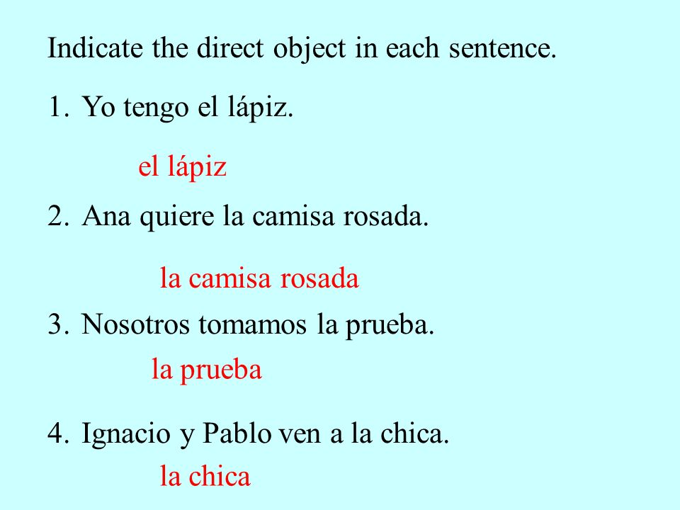 Indicate the direct object in each sentence. 1.Yo tengo el lápiz.
