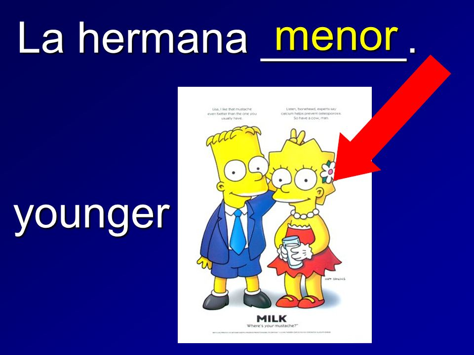La hermana ______. menor younger