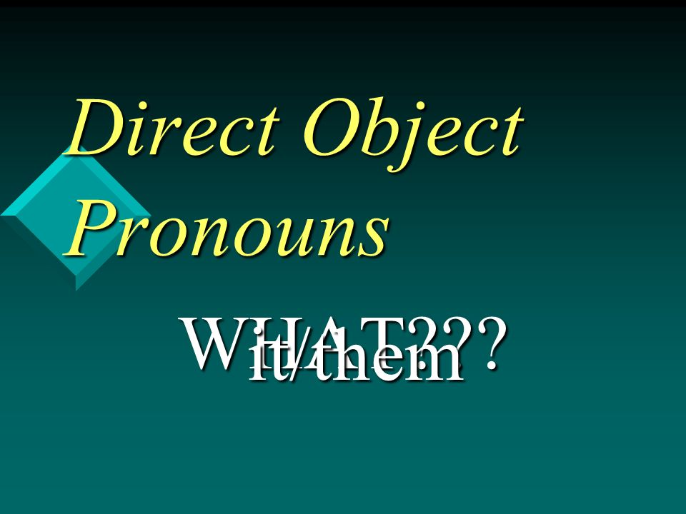 Direct Object Pronouns WHAT it/them