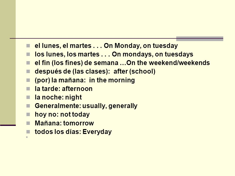 el lunes, el martes... On Monday, on tuesday los lunes, los martes...
