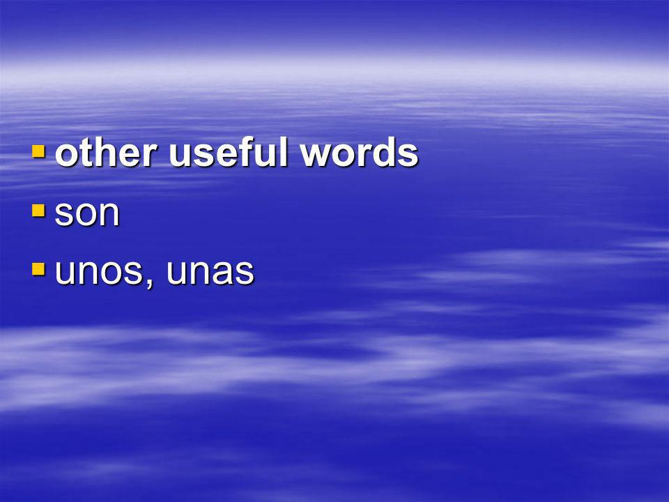 other useful words other useful words son son unos, unas unos, unas
