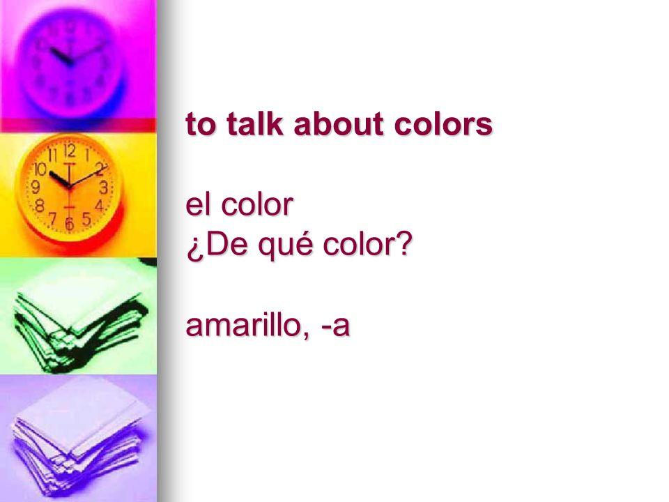 to talk about colors el color ¿De qué color amarillo, -a