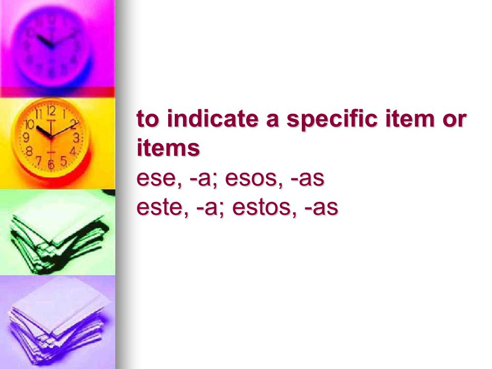 to indicate a specific item or items ese, -a; esos, -as este, -a; estos, -as