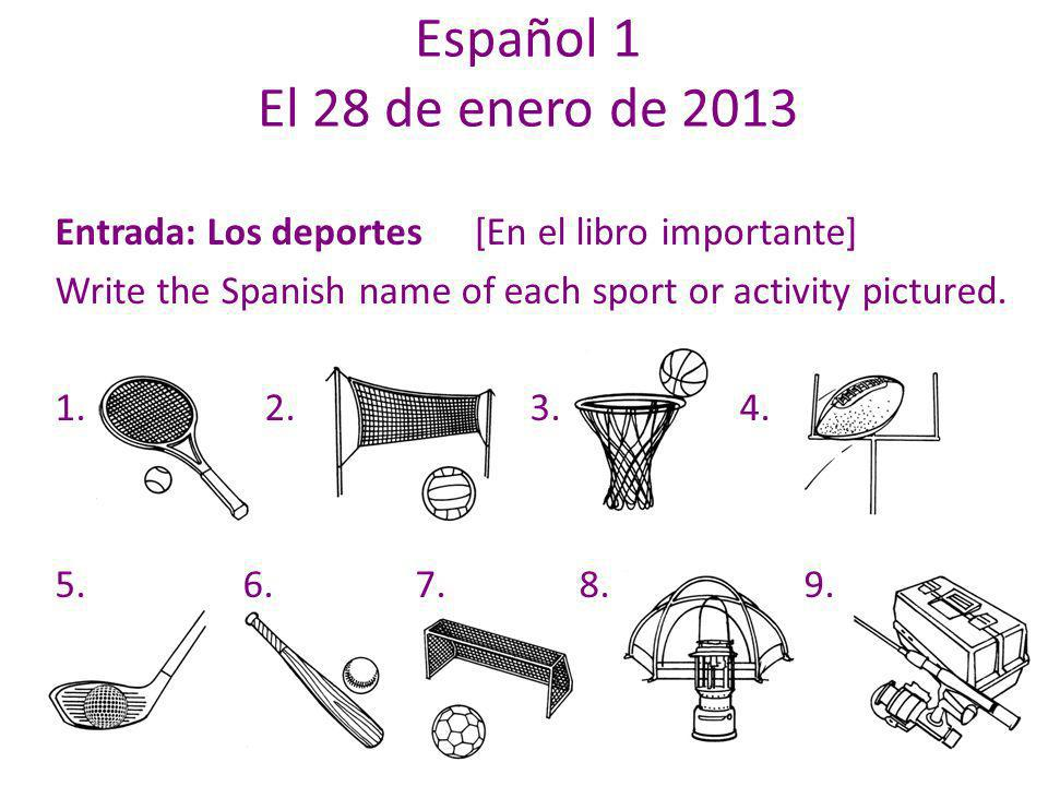 Español 1 El 28 de enero de 2013 Entrada: Los deportes[En el libro importante] Write the Spanish name of each sport or activity pictured.