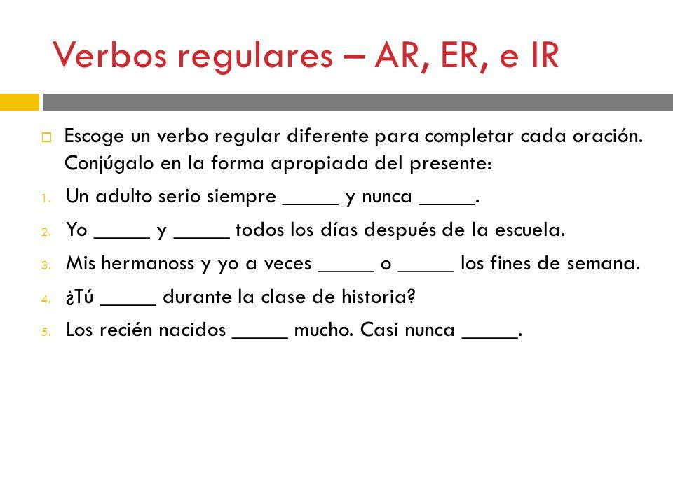 Verbos Regulares Ar Er E Ir  Ef 82 A8 Escoge Un Verbo Regular Diferente Para