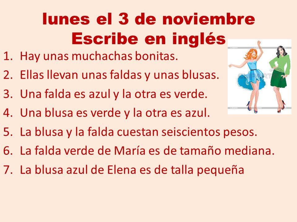 Lunes el 3 de noviembre Escribe en inglés 1.Hay unas muchachas ...