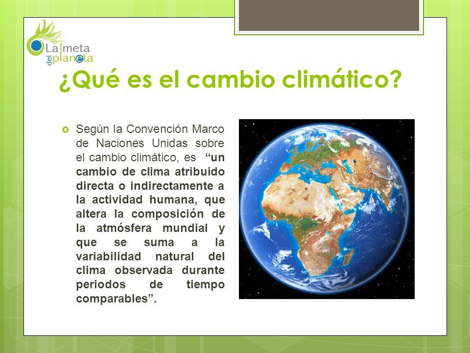 Qué es el cambio climático?  Según la Convención Marco de Naciones ...