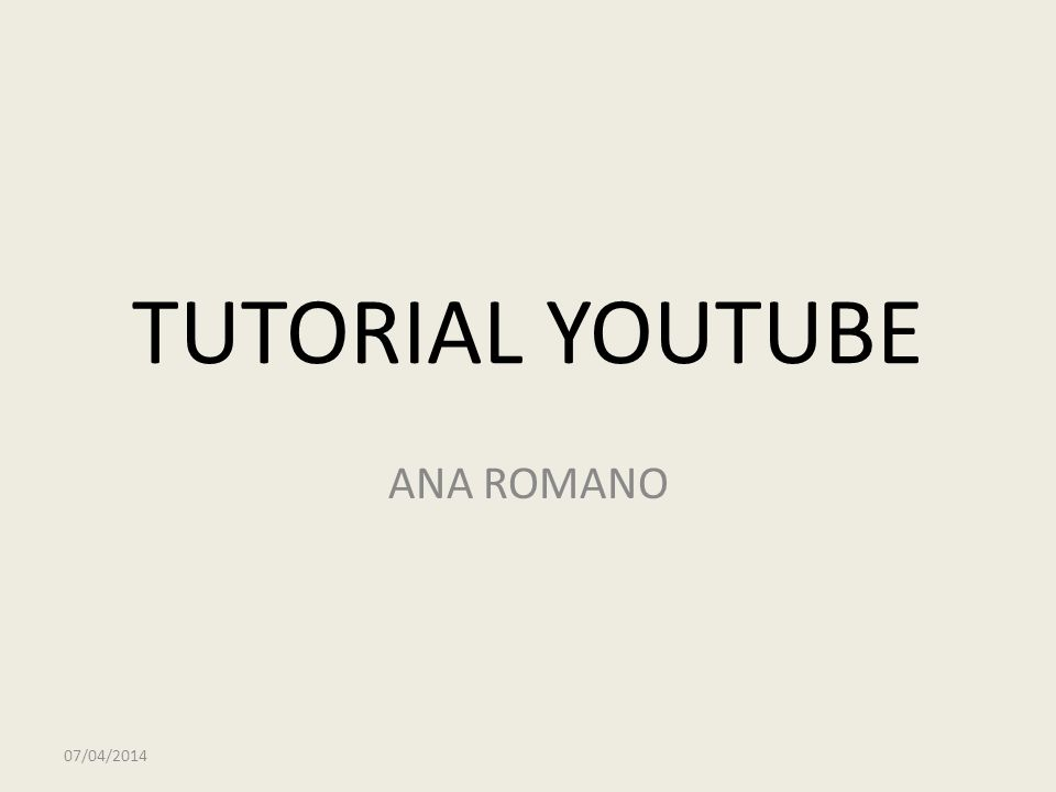 TUTORIAL YOUTUBE ANA ROMANO 07/04/2014
