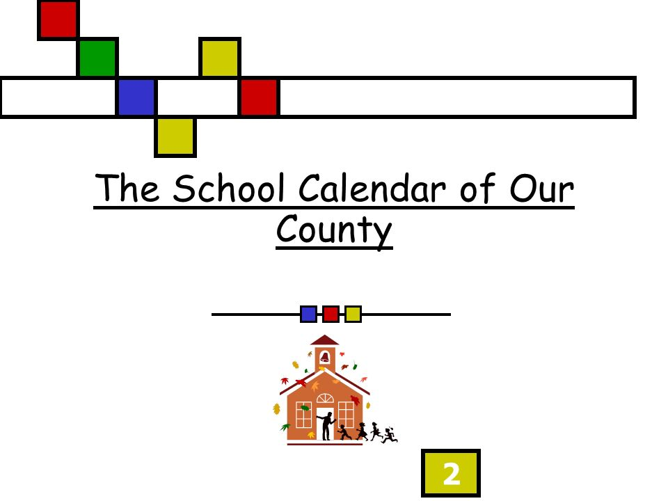 2 The School Calendar of Our County
