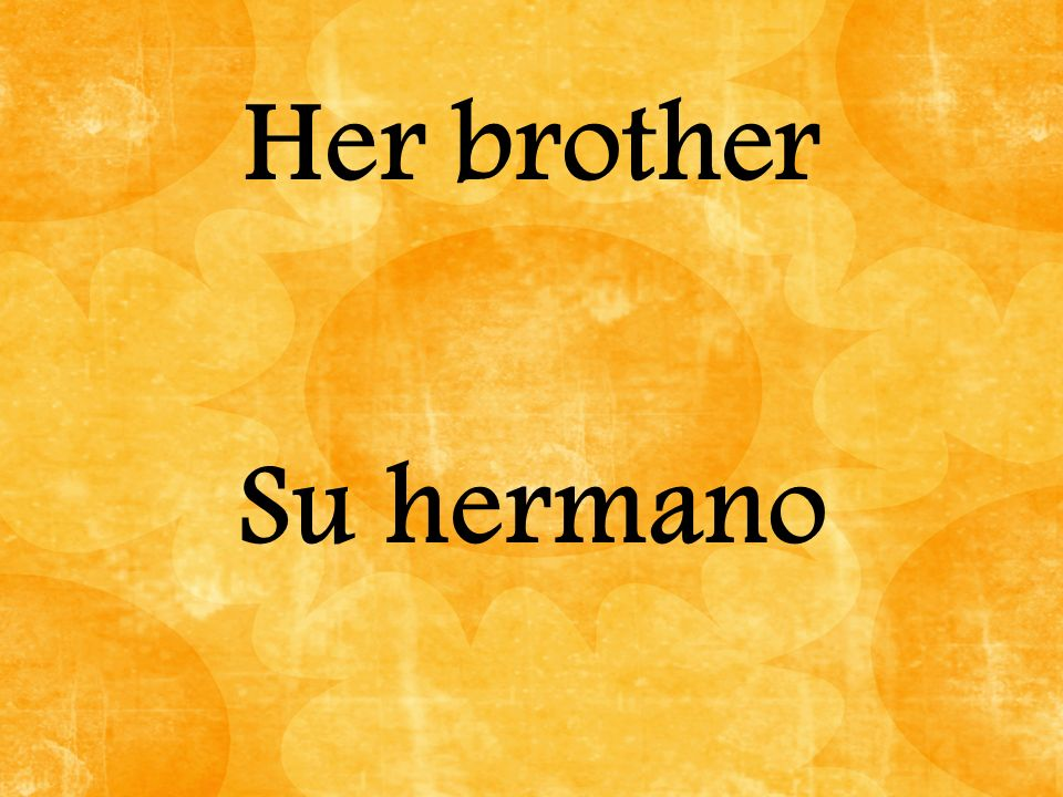 Her brother Su hermano