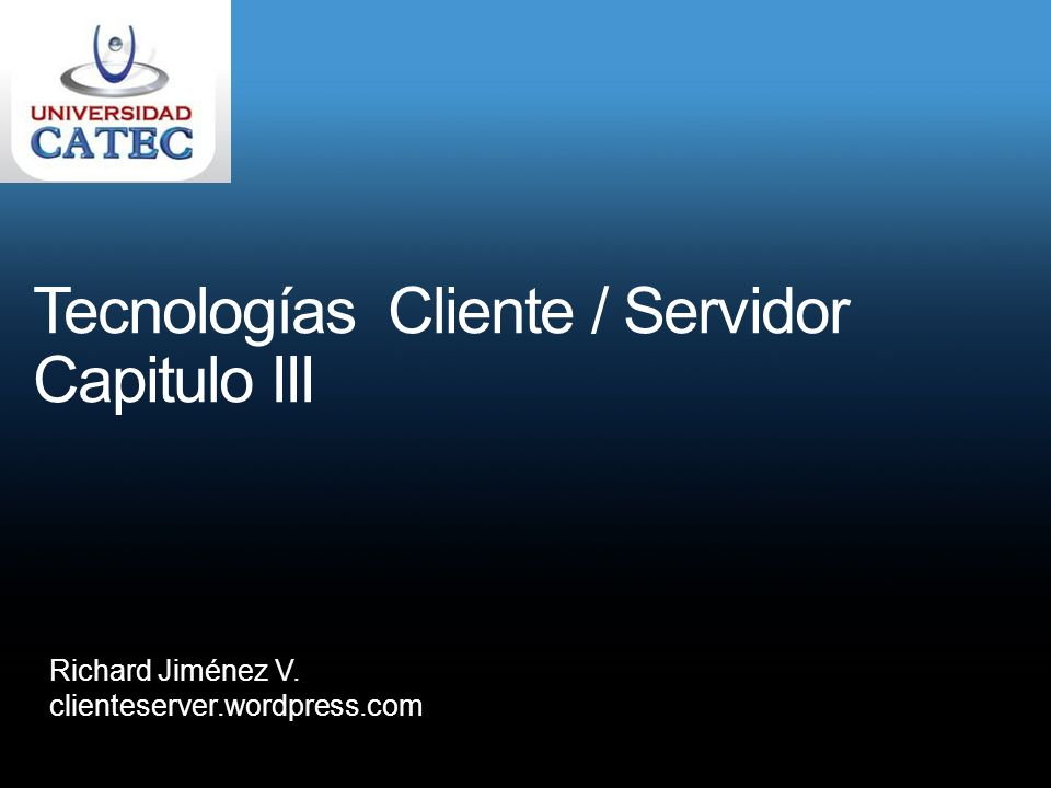 Tecnologías Cliente / Servidor Capitulo III Richard Jiménez V ...