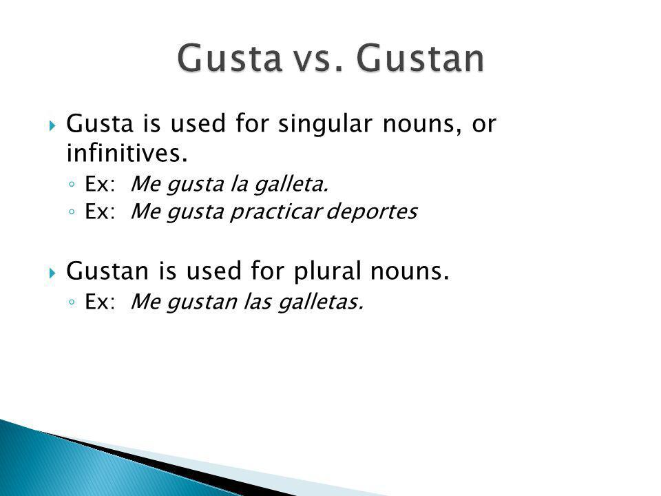 Gusta is used for singular nouns, or infinitives. Ex: Me gusta la galleta.