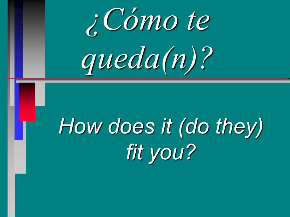¿Cómo te queda(n) How does it (do they) fit you