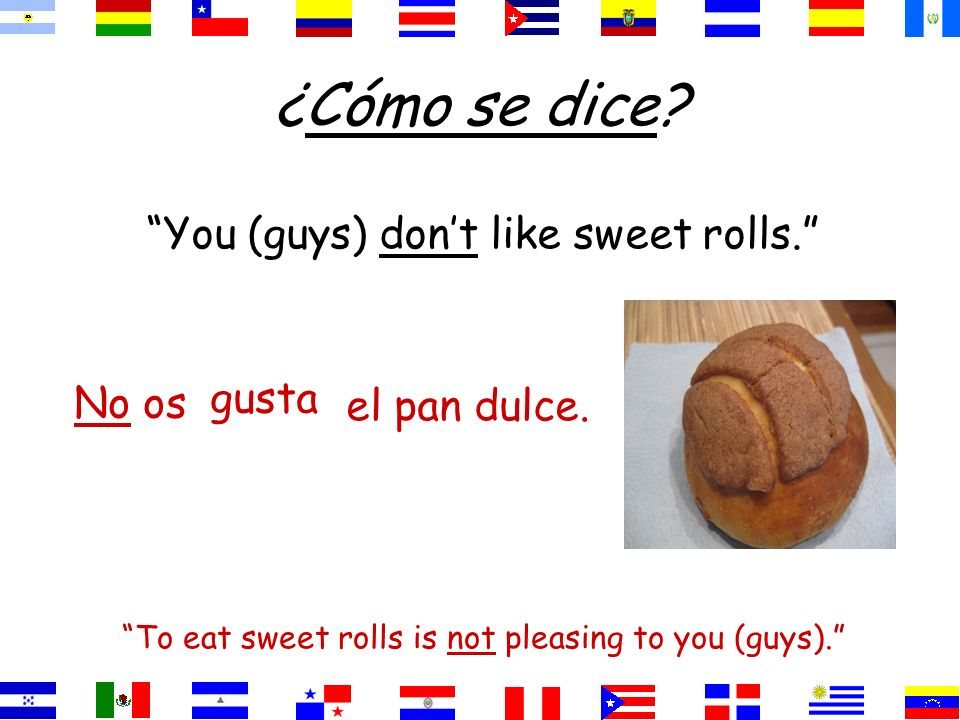 ¿Cómo se dice. We like our cafeteria food. Our cafeteria food pleases us.