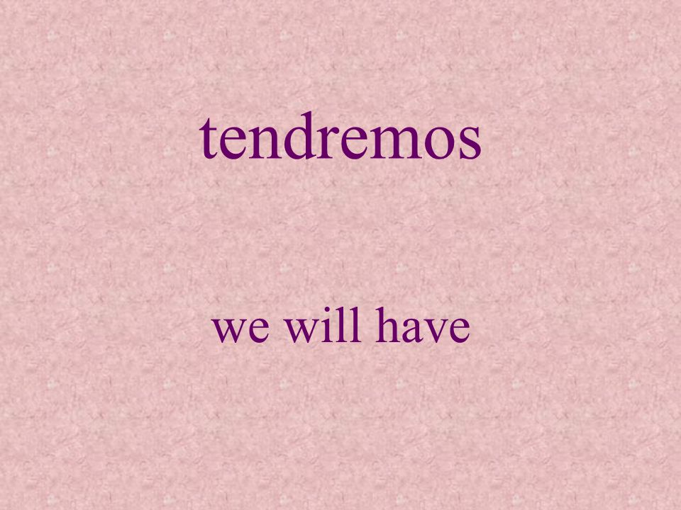 tendremos we will have