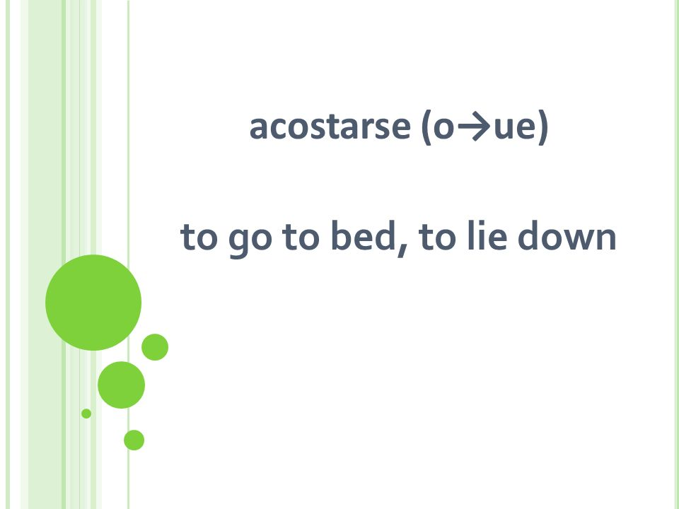 acostarse (oue) to go to bed, to lie down