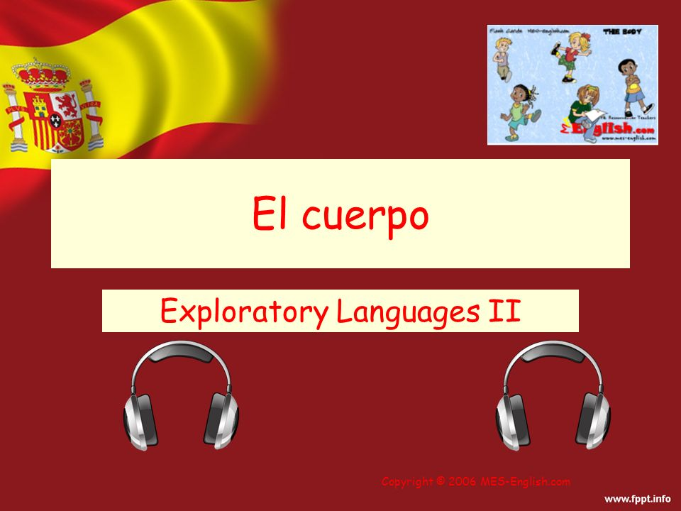 Copyright © 2006 MES-English.com El cuerpo Exploratory Languages II