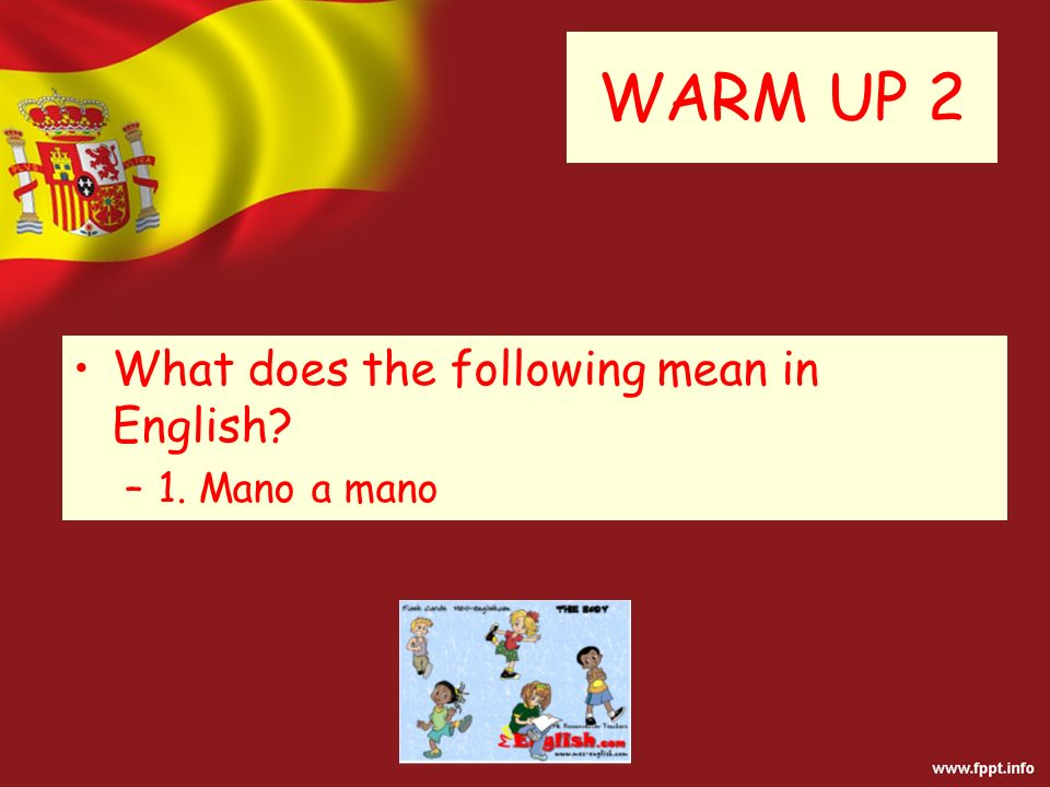 WARM UP 2 What does the following mean in English –1. Mano a mano