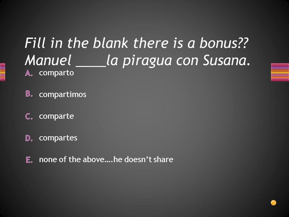 Fill in the blank there is a bonus . Manuel ____la piragua con Susana.
