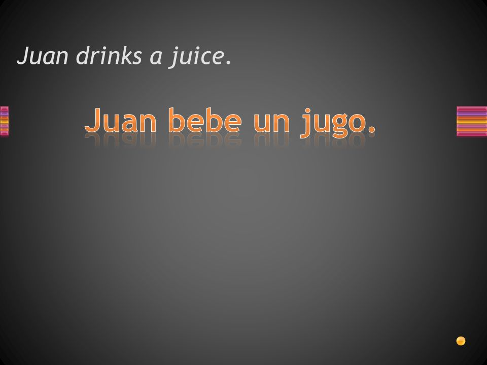 Juan drinks a juice.