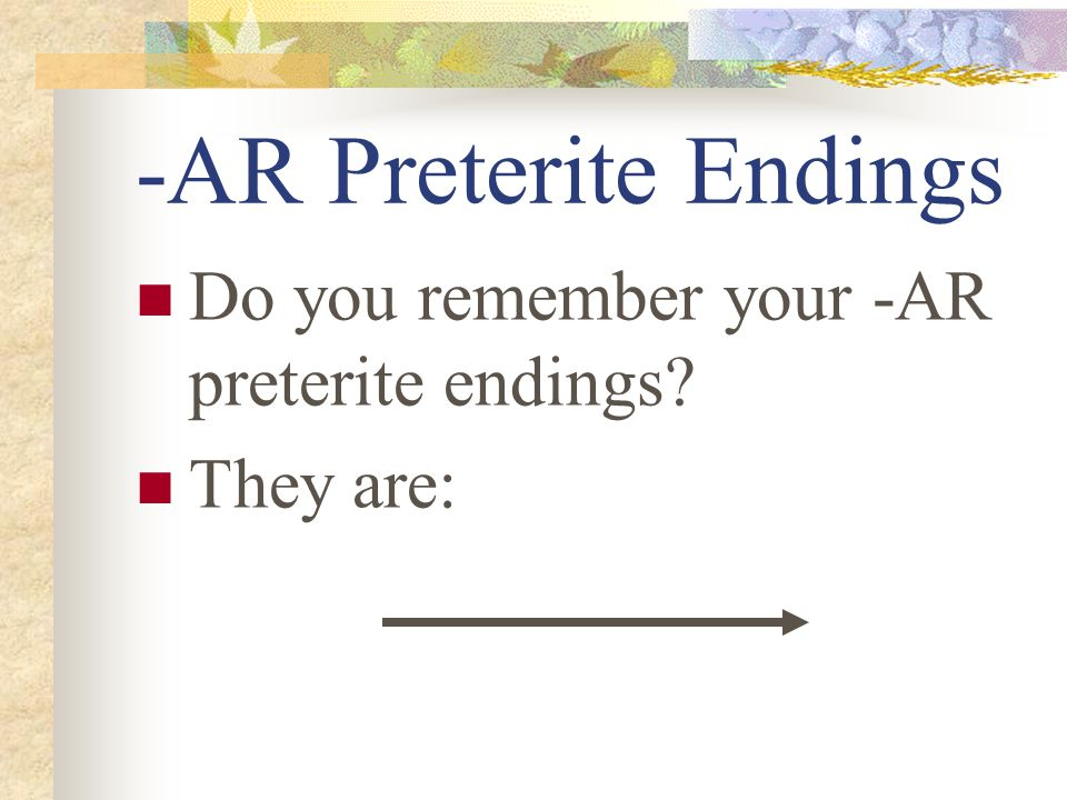 Preterite Verbs Preterite means past tense Preterite verbs deal withcompleted past action