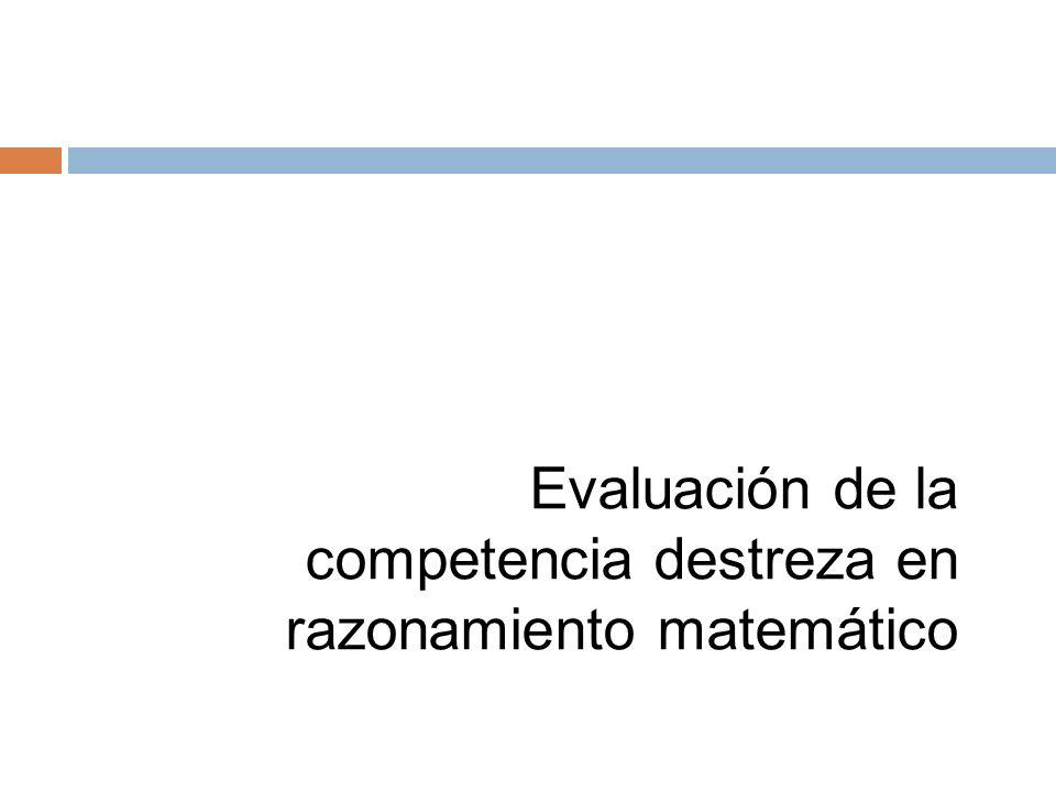 Evaluación de la competencia destreza en razonamiento matemático ...
