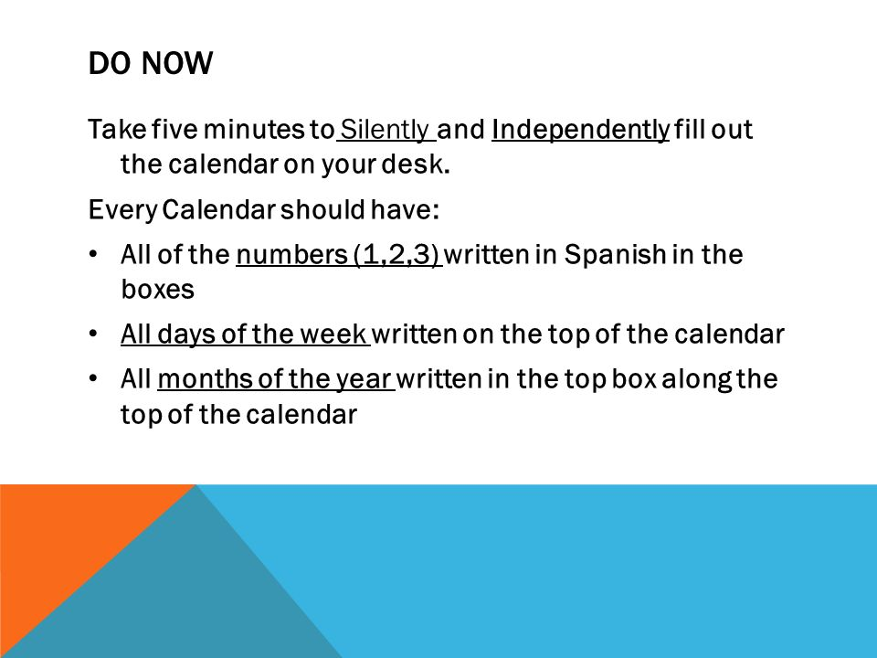 DO NOW Take five minutes to Silently and Independently fill out the calendar on your desk.