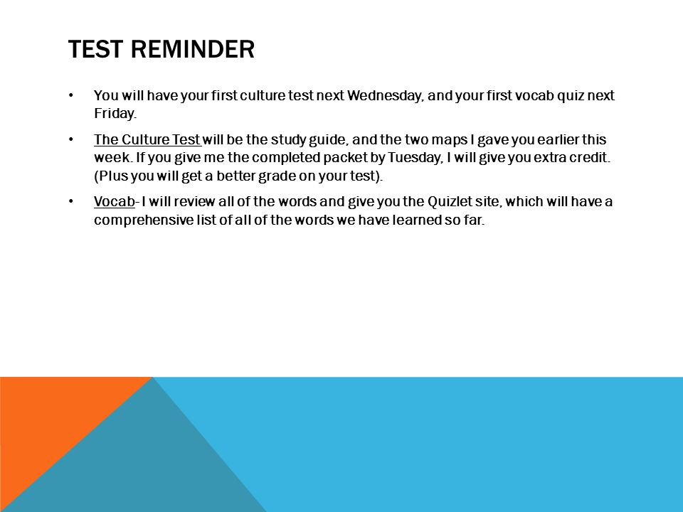 TEST REMINDER You will have your first culture test next Wednesday, and your first vocab quiz next Friday.