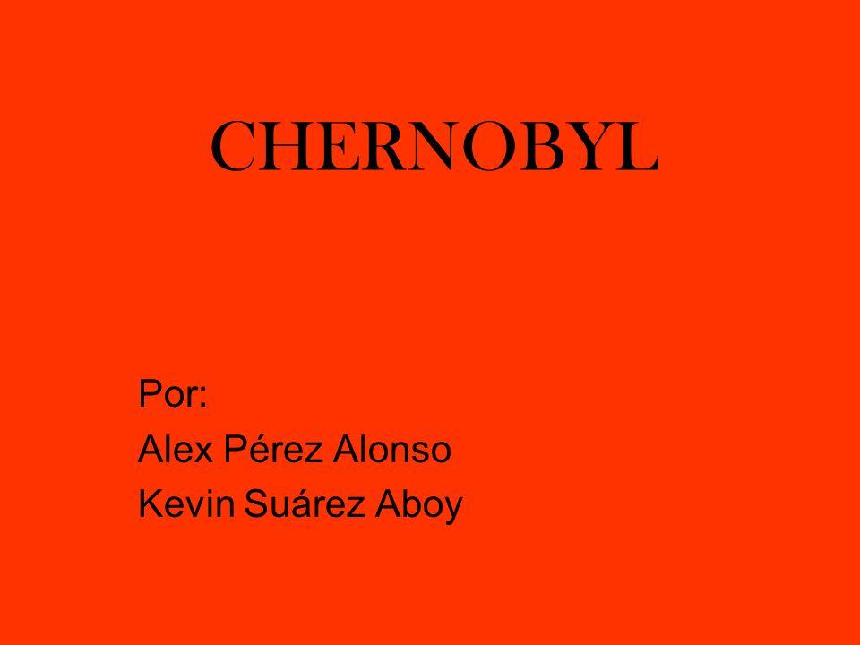 CHERNOBYL Por: Alex Pérez Alonso Kevin Suárez Aboy. - ppt descargar