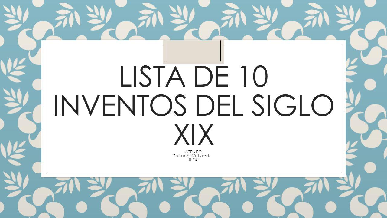 Lista De 10 Inventos Del Siglo Xix Ateneo Tatiana Valverde Iii Z