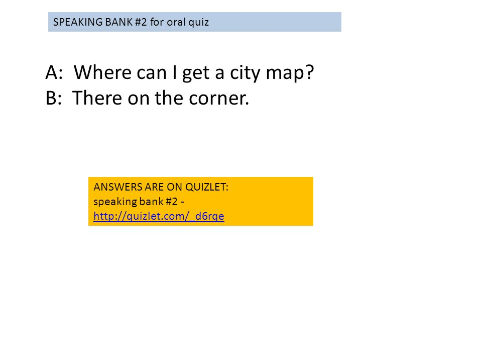 A: Where can I get a city map? B: There on the corner