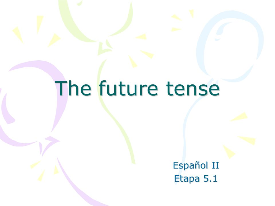 The future tense Español II Etapa 5.1