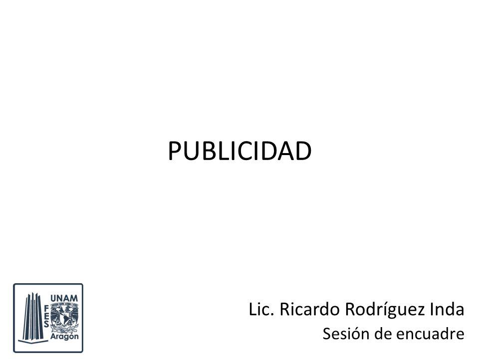 PUBLICIDAD Lic. Ricardo Rodríguez Inda Sesión de encuadre. - ppt ...