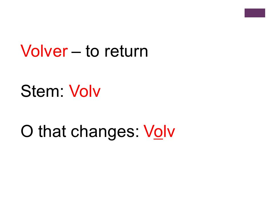 Volver – to return Stem: Volv O that changes: Volv