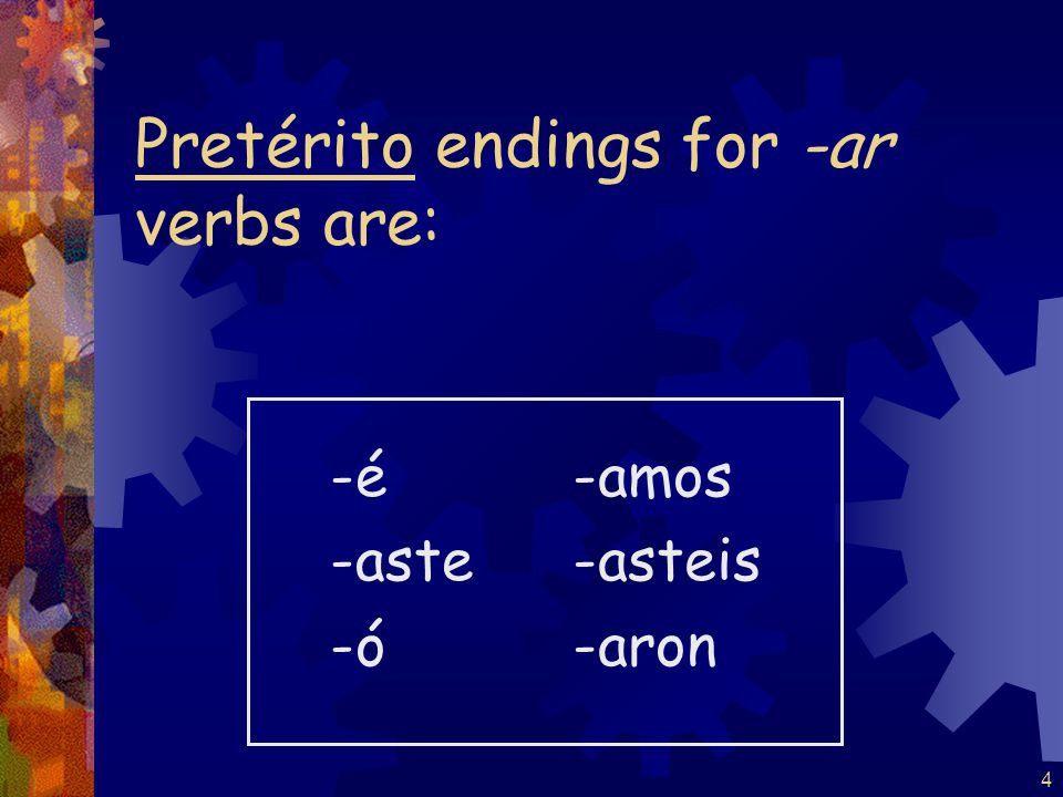 3 The stem for regular verbs in the pretérito is the infinitive stem.