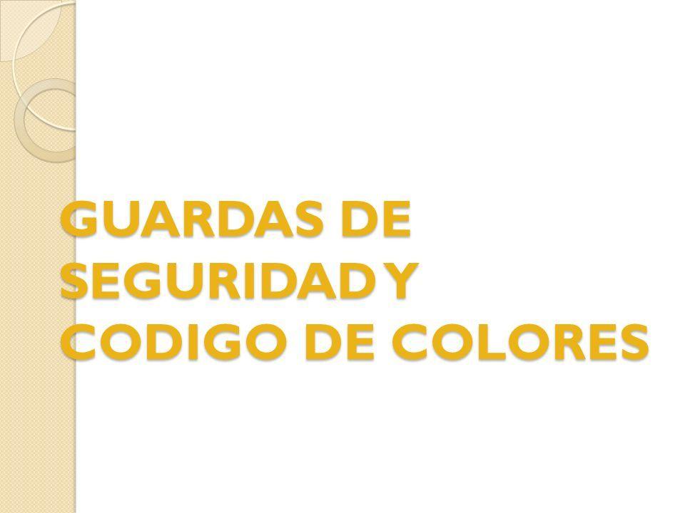 GUARDAS DE SEGURIDAD Y CODIGO DE COLORES. OBJETIVOS Proveer la ...