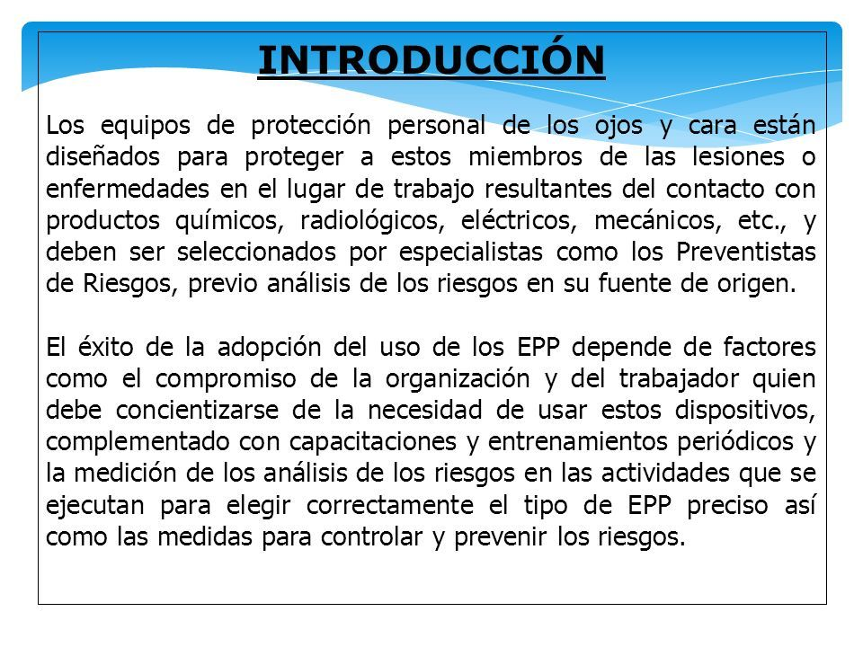 91c8c3c1e4 2 INTRODUCCIÓN Los equipos de protección personal de los ojos y cara están  diseñados para proteger a estos miembros de las lesiones o enfermedades en  el ...