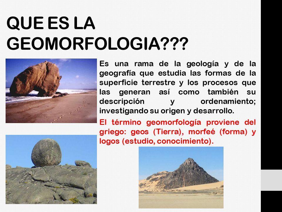 Que Es La Geomorfologia Es Una Rama De La Geología Y De