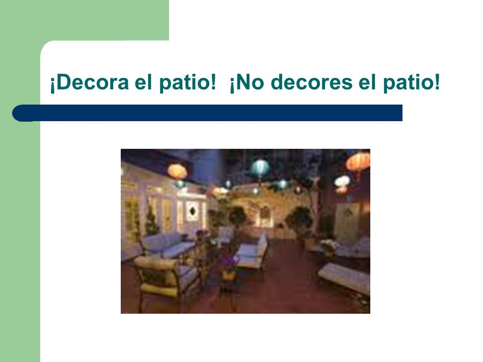 ¡Decora el patio! ¡No decores el patio!