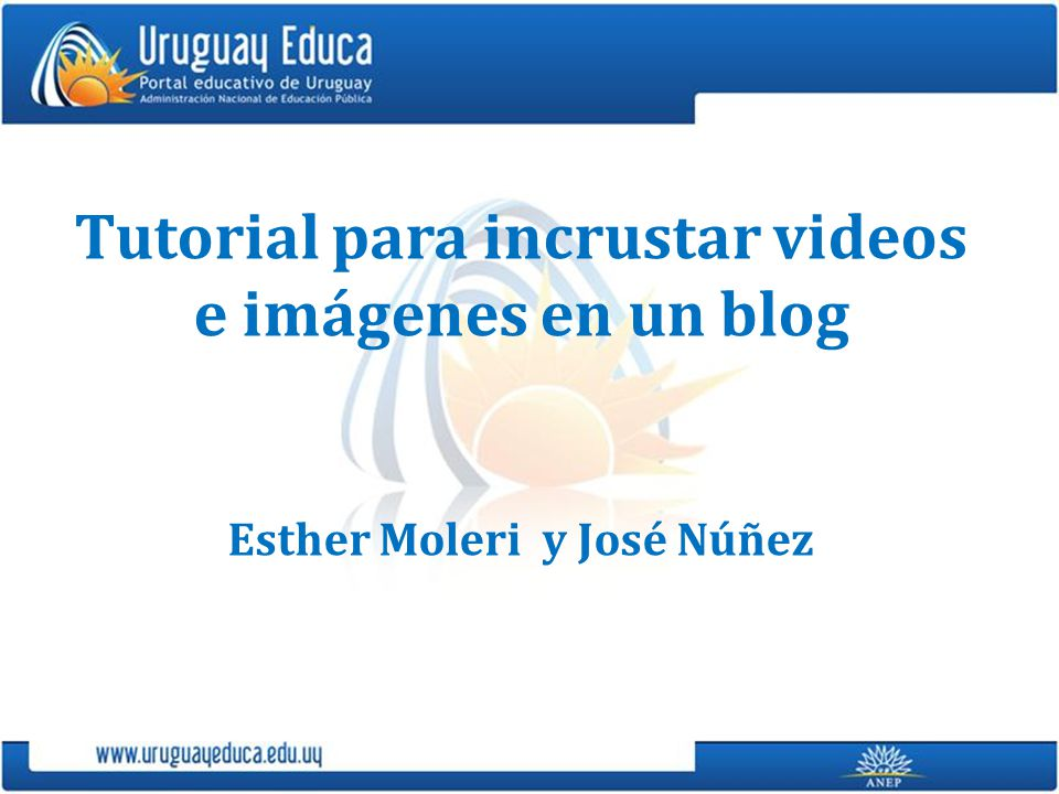 Tutorial para incrustar videos e imágenes en un blog Esther Moleri y José Núñez
