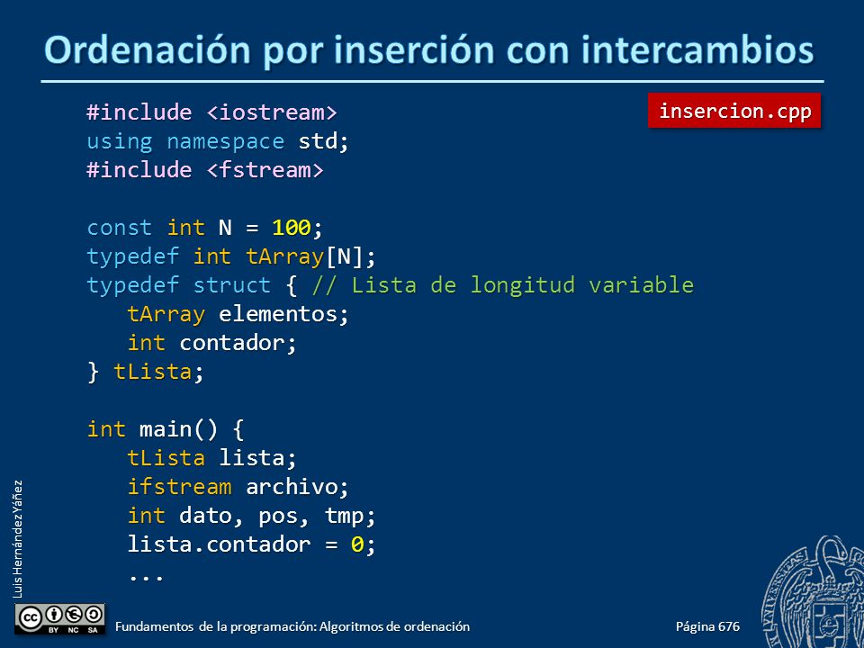 Luis Hernández Yáñez #include #include using namespace std; #include #include const int N = 100; typedef int tArray[N]; typedef struct { // Lista de longitud variable tArray elementos; tArray elementos; int contador; int contador; } tLista; int main() { tLista lista; tLista lista; ifstream archivo; ifstream archivo; int dato, pos, tmp; int dato, pos, tmp; lista.contador = 0; lista.contador = 0;......