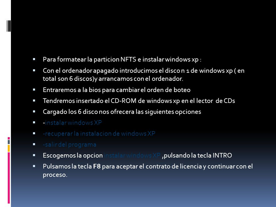 Para formatear la particion NFTS e instalar windows xp : Con el ordenador apagado introducimos el disco n 1 de windows xp ( en total son 6 discos)y arrancamos con el ordenador.
