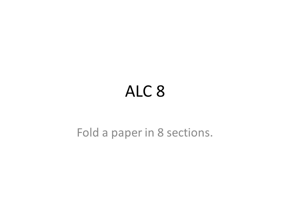 ALC 8 Fold a paper in 8 sections.