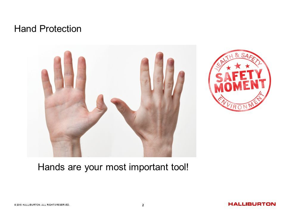 Hand Protection Safety Moment  © 2015 HALLIBURTON  ALL