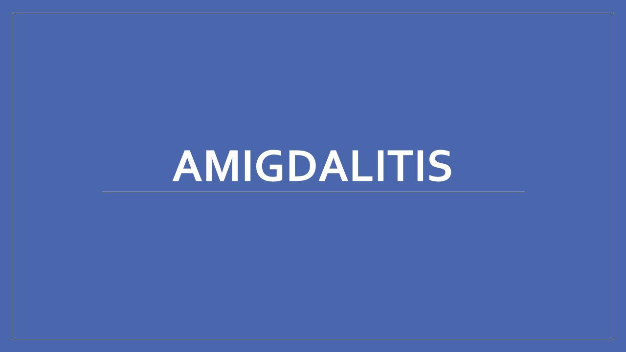 AMIGDALITIS. Las amígdalas son tejido linfoide situadas en la ...
