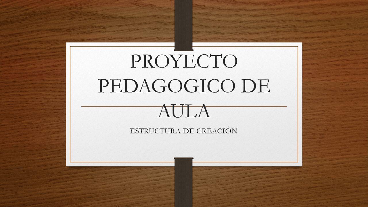 PROYECTO PEDAGOGICO DE AULA ESTRUCTURA DE CREACIÓN. - ppt descargar