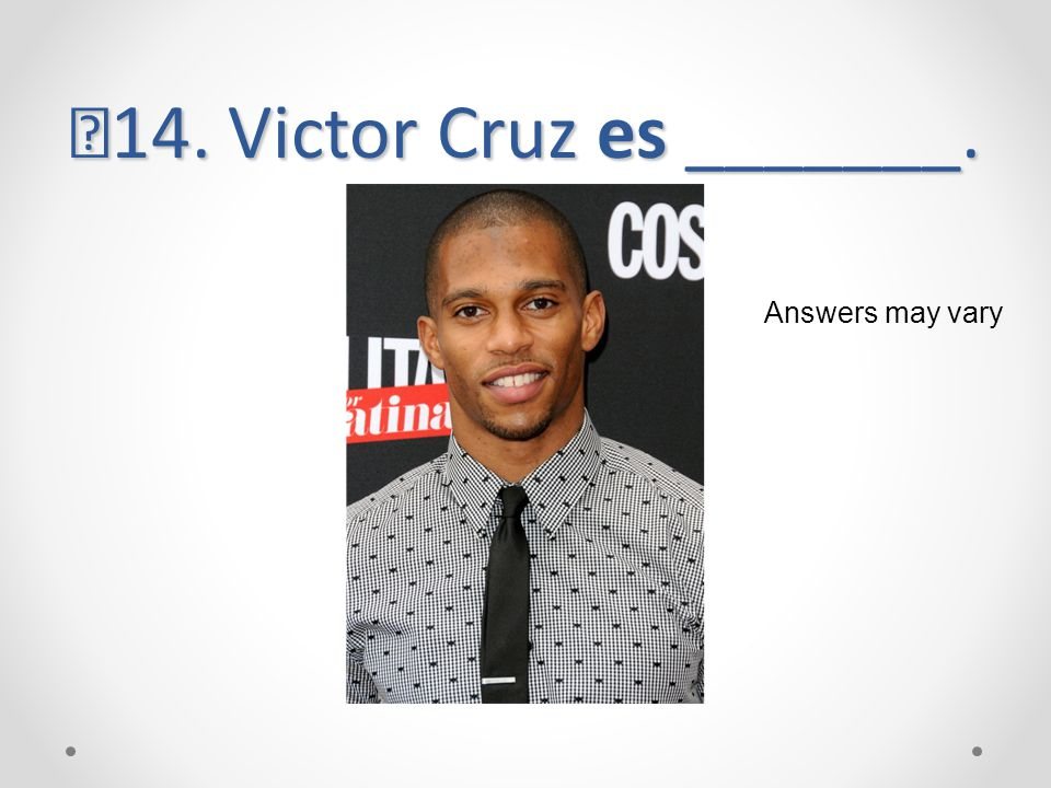 14. Victor Cruz es _______. Answers may vary