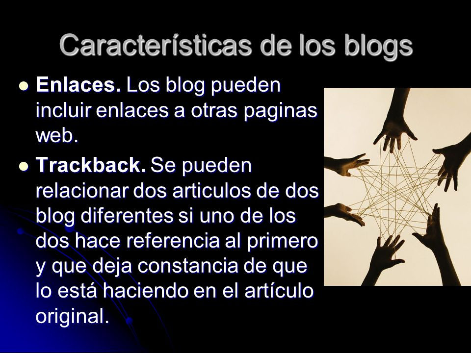 Características de los blogs Enlaces. Los blog pueden incluir enlaces a otras paginas web.