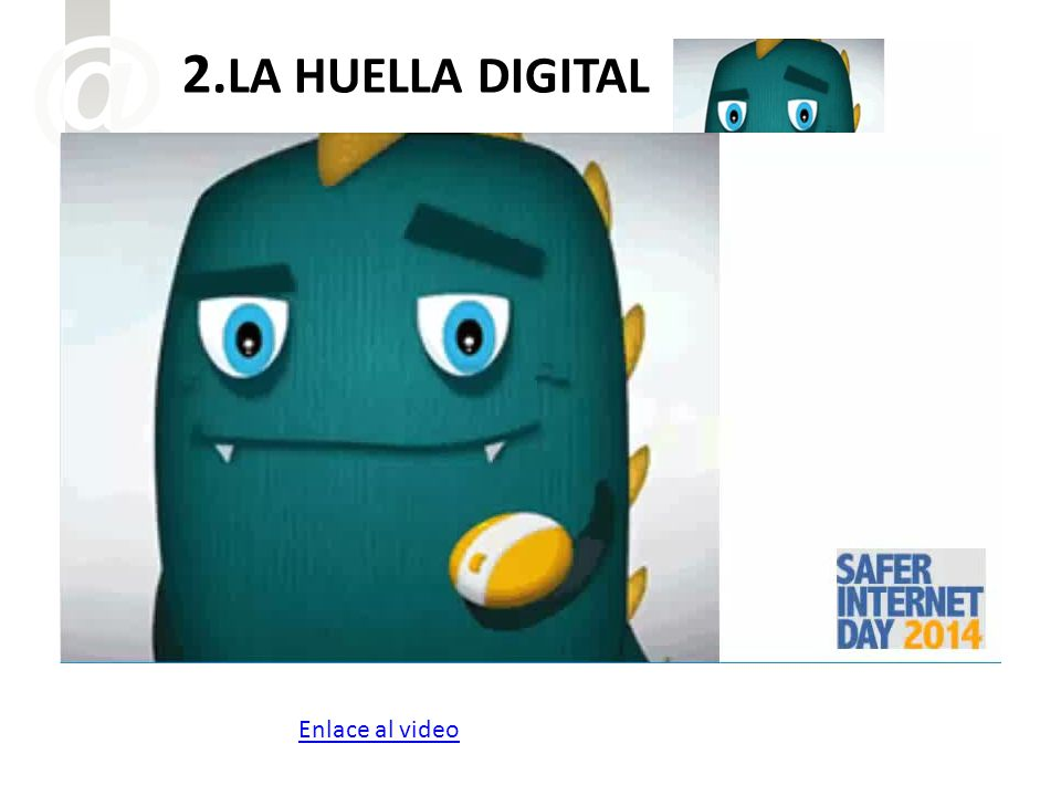 2. LA HUELLA DIGITAL Enlace al video