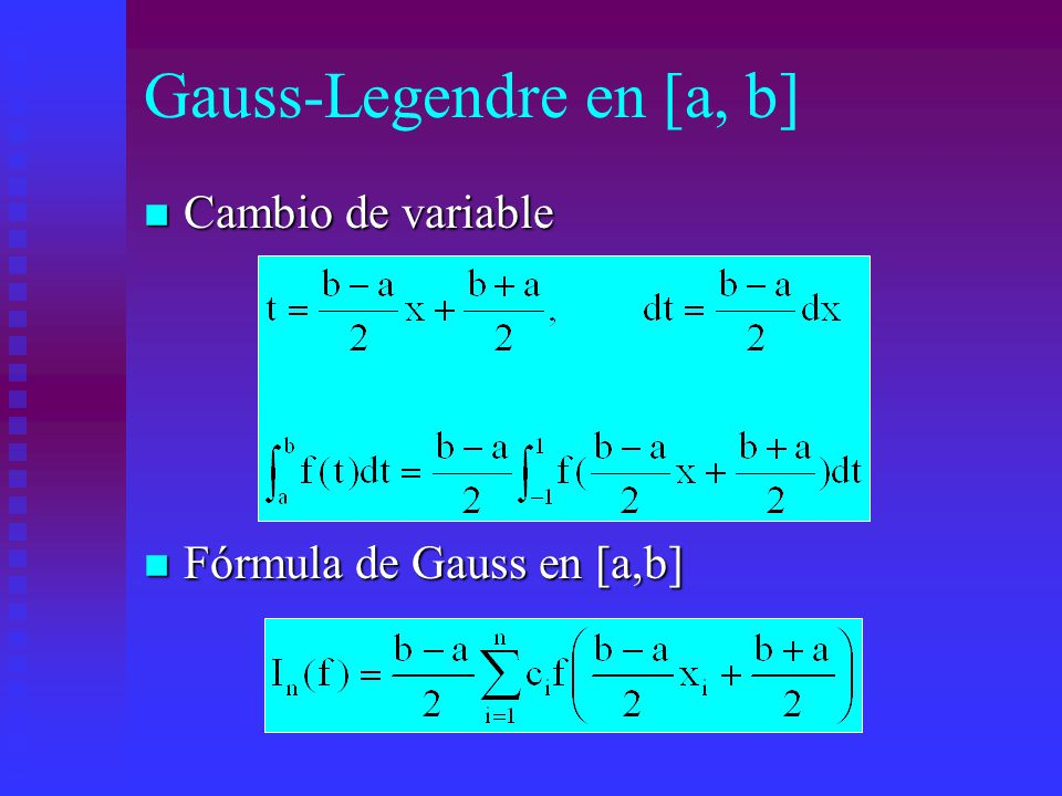 Gauss-Legendre en [a, b] n Cambio de variable n Fórmula de Gauss en [a,b]